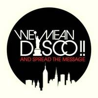 WE MEAN DISCO!!