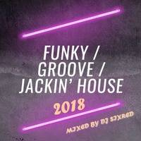 FUNKY & GROOVE AND JACKIN' HOUSE 2018 by Sixred