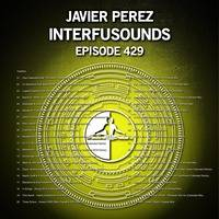Javier Pérez - Interfusounds Episode 429 (December 02 2018) by Javier Pérez