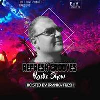 ReFresh Grooves Radio Show E06 S2 | Franky Fresh by Chill Lover Radio