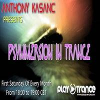 Anthony Kasanc pres. Psymmersion In Trance @ Playtrance.com (June 2017) by Anthony Kasanc