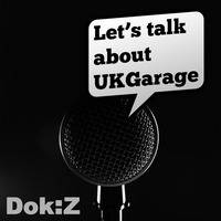 Dok:Z - Let's Talk About UKGarage by Dok:Z