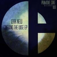 Izak New - Confound the wise EP - PSR003