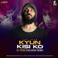 Kyun Kisi Ko - Tere Naam (DJ Toons Exclusive Remix) by djtoonsofficial