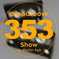 deepGroove Show 353 by deepGroove [Show] by Martin Kah