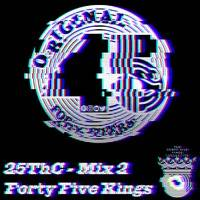 The Forty Five KIngs Present 25ThC (Mix 2) by Dj Mr Lob