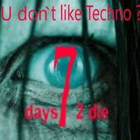 U don`t like Techno ?         7 days 2 die by Zauselbeat