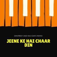 Jeene Ke Hai Chaar Din - Raj Kar & Dropboy Remix (Re - Edit) by DROPBOY