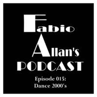 Fabio Allan's Podcast - Episode 015 (Dance 2000's) by Fábio Allan