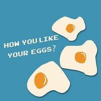 HOW YOU LIKE YOUR EGGS? // by mR GEE
