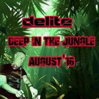 DJ Delite - Deep in the Jungle Aug 16 by Culley_Delite