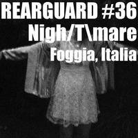 Rearguard #36 - Nigh/Tmare by Rearguard Techno Podcasts