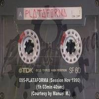 095-PLATAFORMA (Session Nov 1990) (1h 03min 40sec) (Courtesy by Manuel M.) by REMEMBER THE TAPES