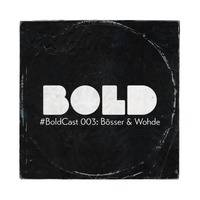 Boldcast 003: Boesser & Wohde by BOLD