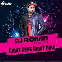 Right Here Right Now - DJ Rohan (Demo) by DJ RHN ROHAN