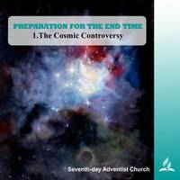 PREPARATION FOR THE END TIME - 1.The Cosmic Controversy | Pastor Kurt Piesslinger, M.A.