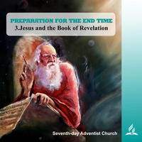 3.JESUS AND THE BOOK OF REVELATION - PREPARATION FOR THE END TIME | Pastor Kurt Piesslinger, M.A. by FulfilledDesire