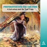 4.SALVATION AND THE END TIME - PREPARATION FOR THE END TIME | Pastor Kurt Piesslinger, M.A. by FulfilledDesire