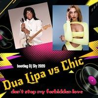 Dua Lipa Vs Chic - don't stop my forbidden love bootleg by dj sly by Sylvain ( dj sly ) Bourniquet