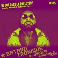 Podcast #115 : BATARD TRONIQUE, JANOSIK, ENSEMBLE FLAIR by DU SON DANS LA ROULOTTE ! (Gadjo Show)