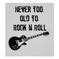 NEVER TOO OLD TO ROCK 'N' ROLL......CLASSIC ROCK by ron anderson