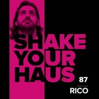 ep. 87 - Presented by RICO by Shake your Haus