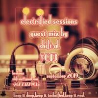Electrified 013 Guest Mix By Shift-Al by Sea-be