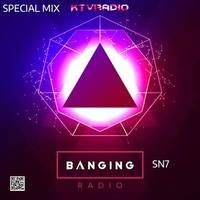 BANGING RADIO SPECIAL MIX By SN7 by KTV RADIO