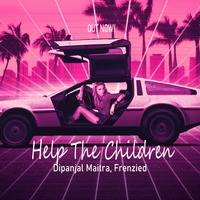 Help The Children (Original Mix) | Dipanjal Maitra | Frenzied by Frenzied