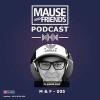 Podcast - M&F - 005 - A.Sihe by Mause And Friends
