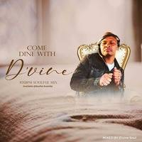 Come Dine With D'vine Sessions 003 Mixed By Dvinesoul by Dvine Terrence Mazibuko