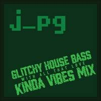 j_pg - glitchy house bass with all that love kinda vibes live mix by j_pg