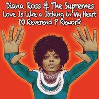 Love Is Like A Itching In My Heart - Diana Ross & The Supremes - DJ Reverend P Rework by DJ Reverend P